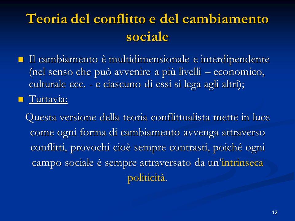 12 Teoria del conflitto e del cambiamento sociale Il cambiamento è multidimensionale e interdipendente (nel senso che può avvenire a più livelli – eco