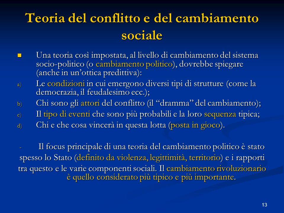 13 Teoria del conflitto e del cambiamento sociale Una teoria così impostata, al livello di cambiamento del sistema socio-politico (o cambiamento polit
