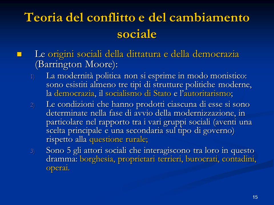 15 Teoria del conflitto e del cambiamento sociale Le origini sociali della dittatura e della democrazia (Barrington Moore): Le origini sociali della d