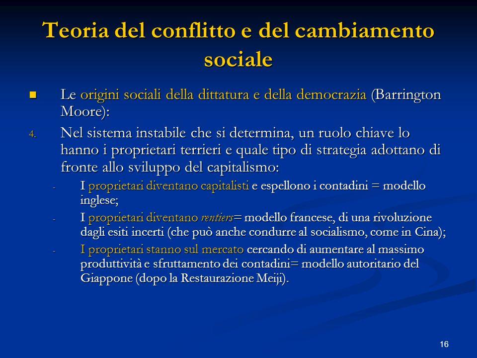 16 Teoria del conflitto e del cambiamento sociale Le origini sociali della dittatura e della democrazia (Barrington Moore): Le origini sociali della d