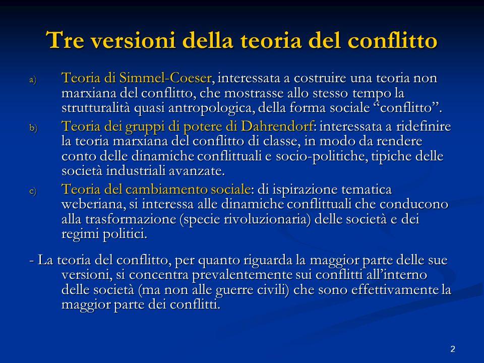 2 Tre versioni della teoria del conflitto a) Teoria di Simmel-Coeser, interessata a costruire una teoria non marxiana del conflitto, che mostrasse all