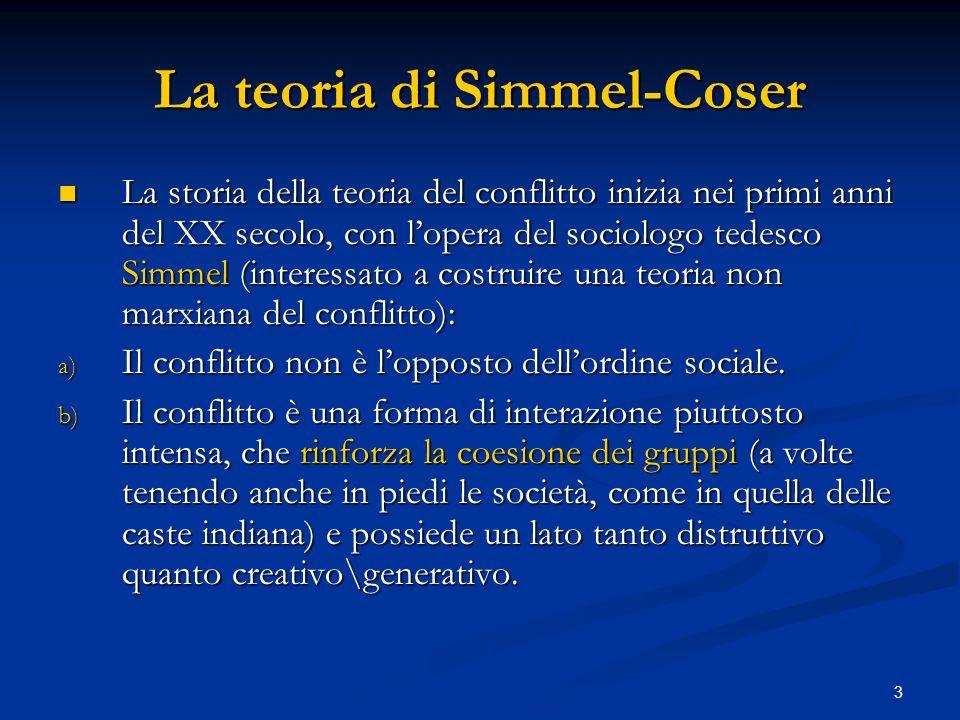 3 La teoria di Simmel-Coser La storia della teoria del conflitto inizia nei primi anni del XX secolo, con lopera del sociologo tedesco Simmel (interes