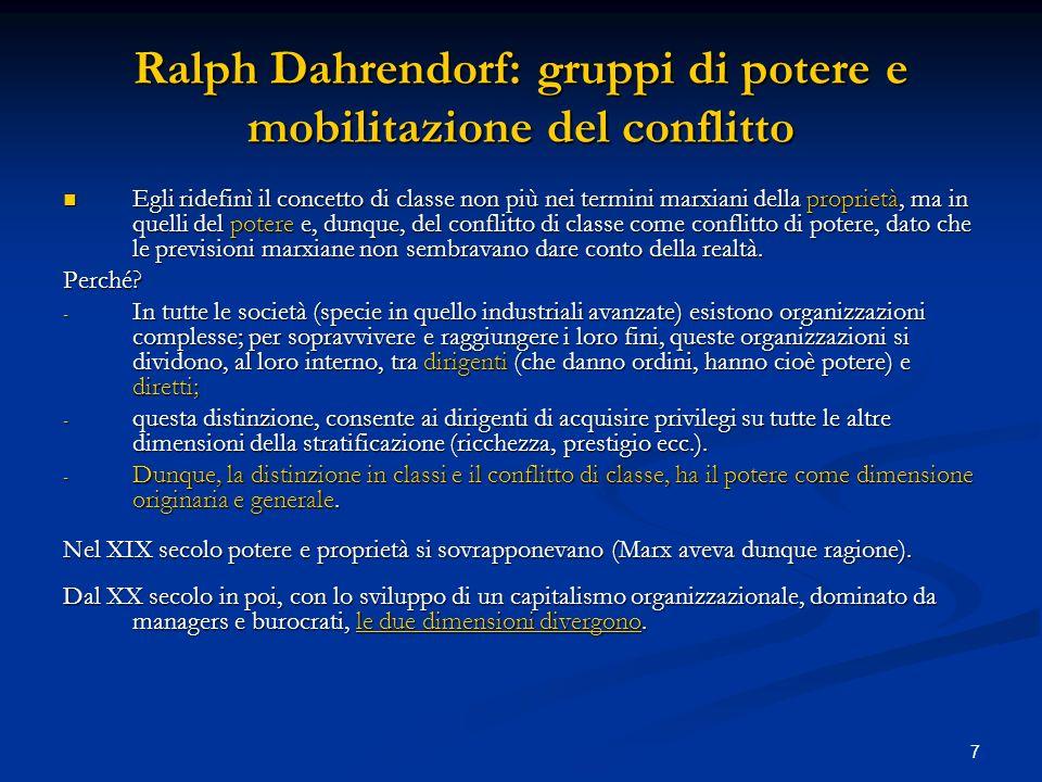 7 Ralph Dahrendorf: gruppi di potere e mobilitazione del conflitto Egli ridefinì il concetto di classe non più nei termini marxiani della proprietà, m