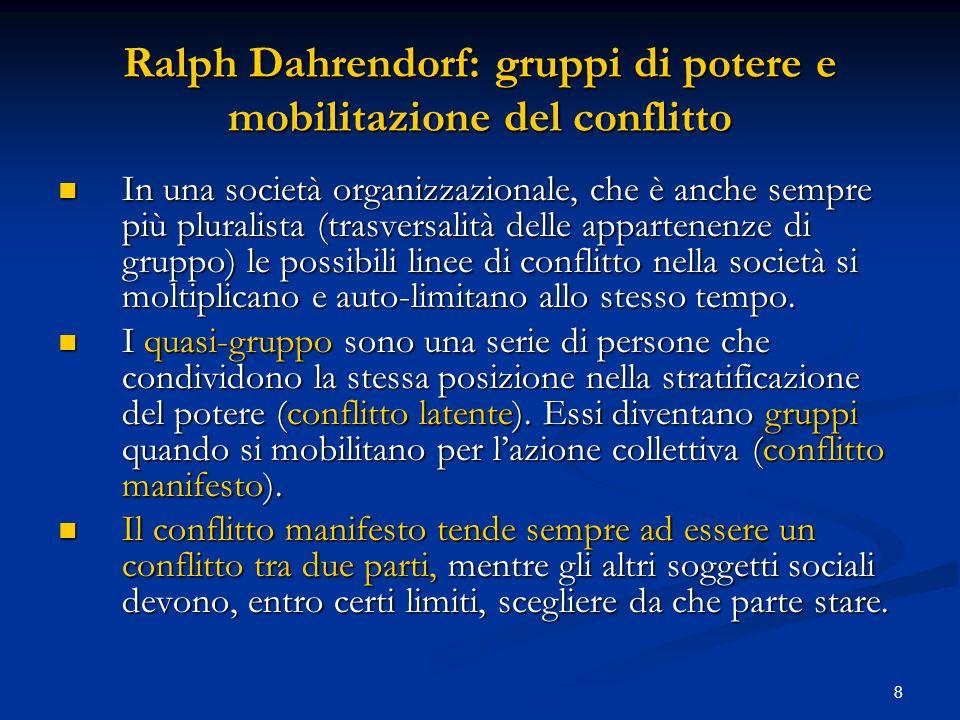 8 Ralph Dahrendorf: gruppi di potere e mobilitazione del conflitto In una società organizzazionale, che è anche sempre più pluralista (trasversalità d
