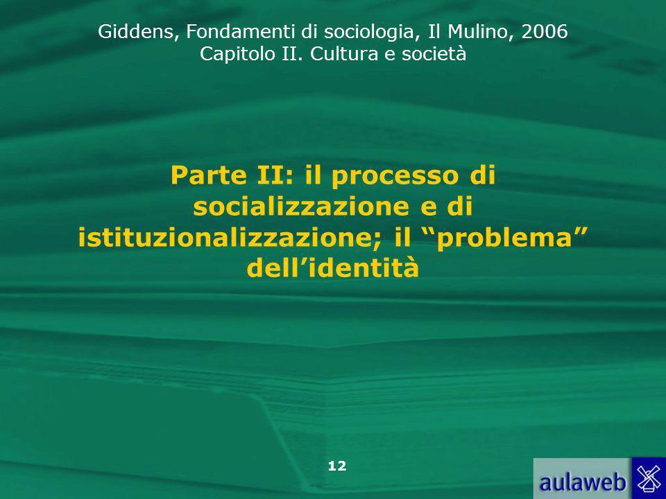 Giddens, Fondamenti di sociologia, Il Mulino, 2006 Capitolo II. Cultura e società 12 Parte II: il processo di socializzazione e di istituzionalizzazio