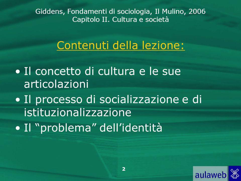 Giddens, Fondamenti di sociologia, Il Mulino, 2006 Capitolo II. Cultura e società 2 Contenuti della lezione: Il concetto di cultura e le sue articolaz
