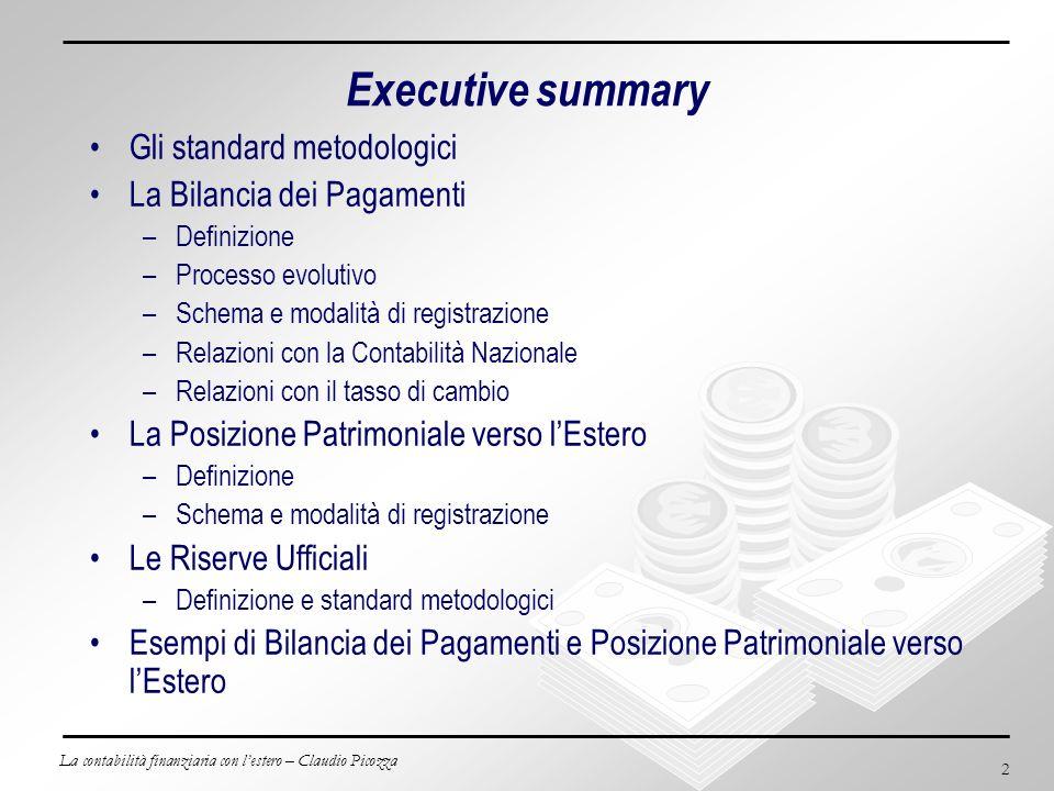 La contabilità finanziaria con lestero – Claudio Picozza 2 Executive summary Gli standard metodologici La Bilancia dei Pagamenti –Definizione –Process