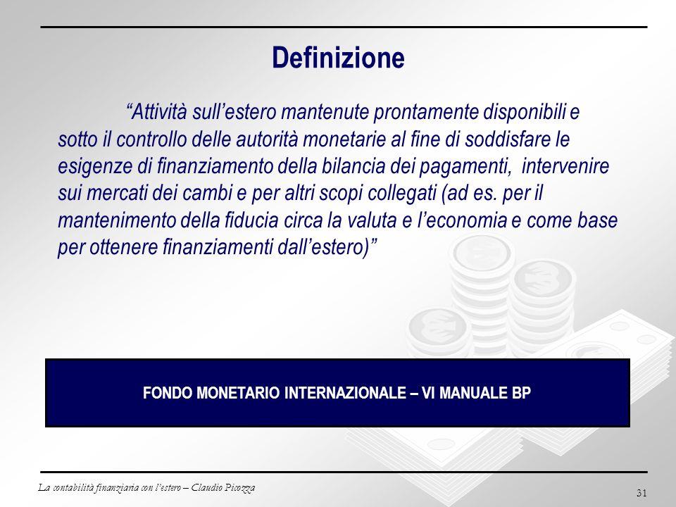 La contabilità finanziaria con lestero – Claudio Picozza 31 Definizione Attività sullestero mantenute prontamente disponibili e sotto il controllo del