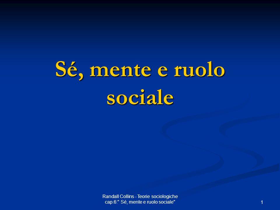 Randall Collins - Teorie sociologiche cap.6: Sé, mente e ruolo sociale 1 Sé, mente e ruolo sociale