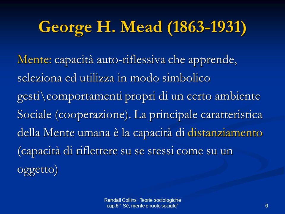 6 Randall Collins - Teorie sociologiche cap.6: Sé, mente e ruolo sociale George H.