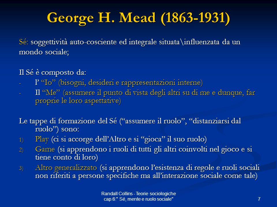 7 Randall Collins - Teorie sociologiche cap.6: Sé, mente e ruolo sociale George H.