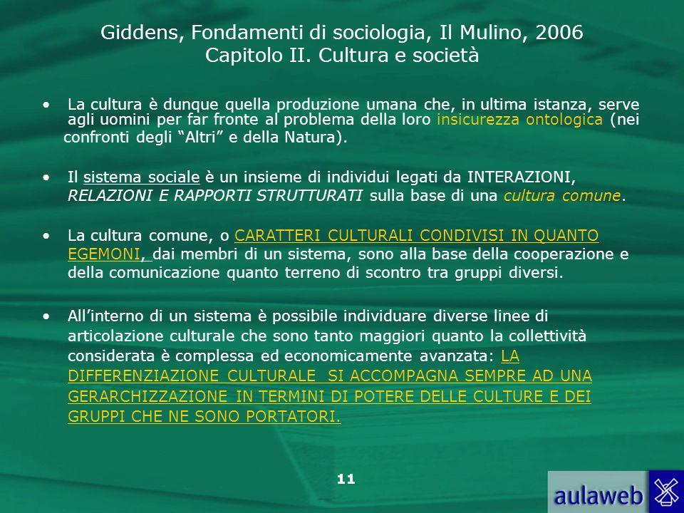 Giddens, Fondamenti di sociologia, Il Mulino, 2006 Capitolo II. Cultura e società 11 La cultura è dunque quella produzione umana che, in ultima istanz