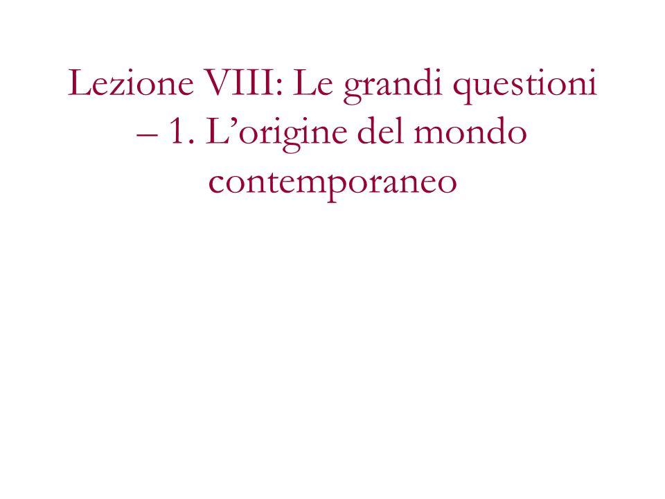 Lezione VIII: Le grandi questioni – 1. Lorigine del mondo contemporaneo