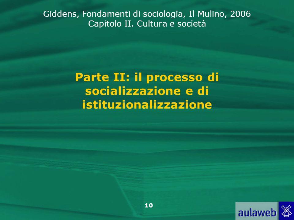 Giddens, Fondamenti di sociologia, Il Mulino, 2006 Capitolo II. Cultura e società 10 Parte II: il processo di socializzazione e di istituzionalizzazio