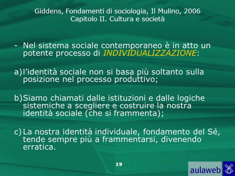 Giddens, Fondamenti di sociologia, Il Mulino, 2006 Capitolo II. Cultura e società 19 -Nel sistema sociale contemporaneo è in atto un potente processo