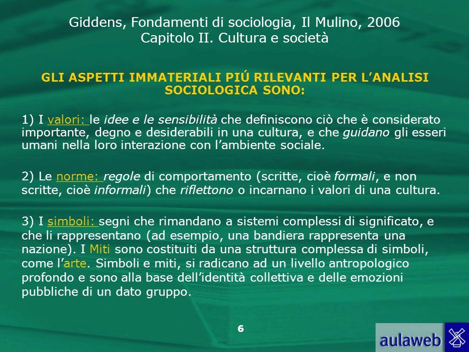 Giddens, Fondamenti di sociologia, Il Mulino, 2006 Capitolo II. Cultura e società 6 GLI ASPETTI IMMATERIALI PIÚ RILEVANTI PER LANALISI SOCIOLOGICA SON