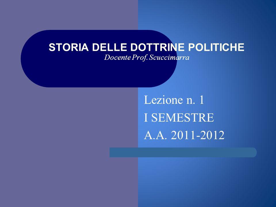 i STORIA DELLE DOTTRINE POLITICHE Docente Prof. Scuccimarra Lezione n. 1 I SEMESTRE A.A. 2011-2012