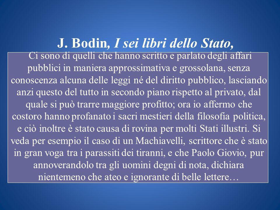 J. Bodin, I sei libri dello Stato, Ci sono di quelli che hanno scritto e parlato degli affari pubblici in maniera approssimativa e grossolana, senza c