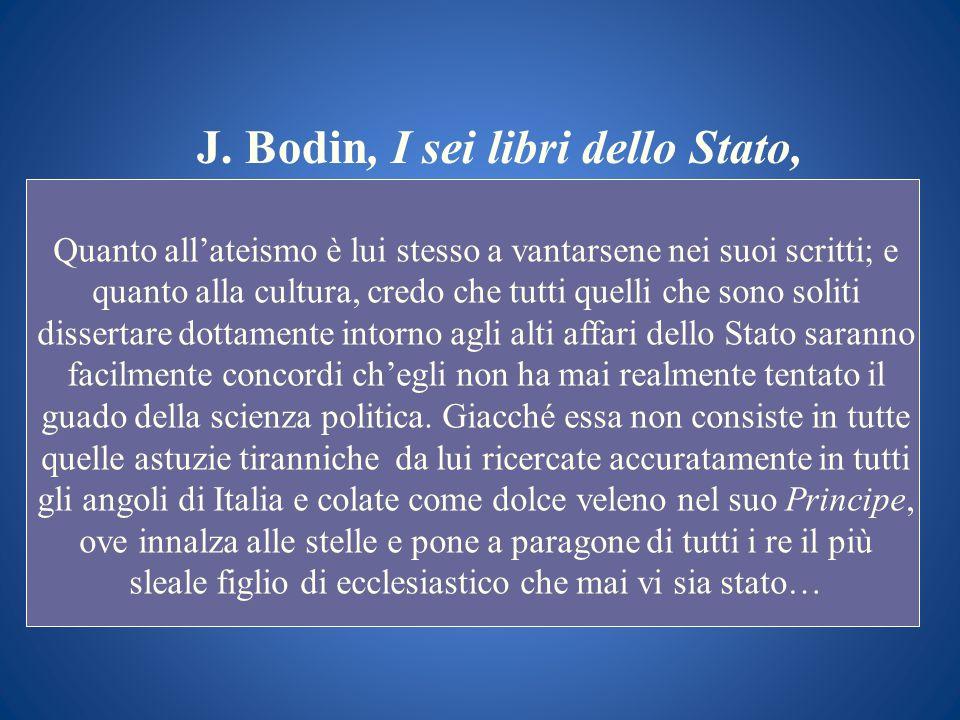 J. Bodin, I sei libri dello Stato, Quanto allateismo è lui stesso a vantarsene nei suoi scritti; e quanto alla cultura, credo che tutti quelli che son