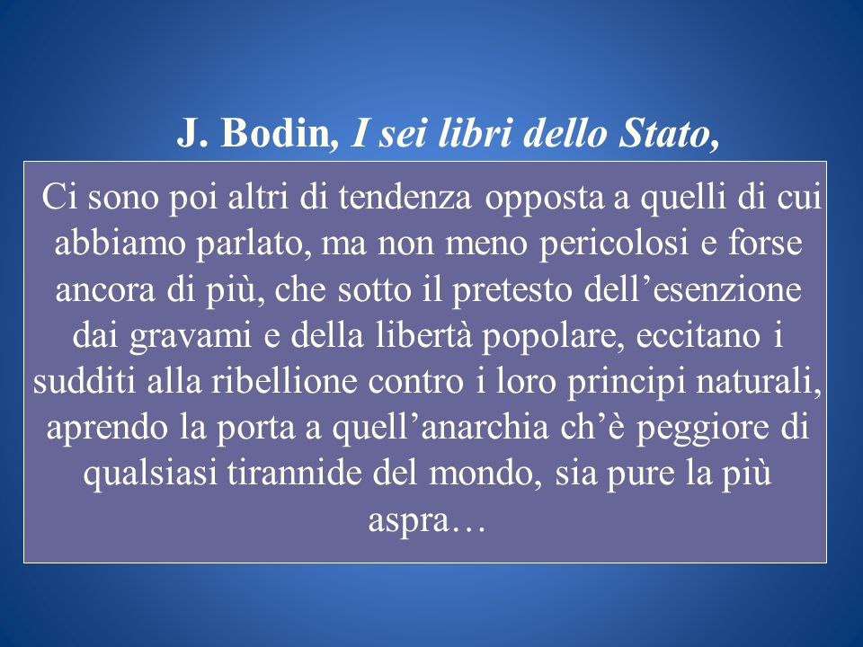 J. Bodin, I sei libri dello Stato, Ci sono poi altri di tendenza opposta a quelli di cui abbiamo parlato, ma non meno pericolosi e forse ancora di più