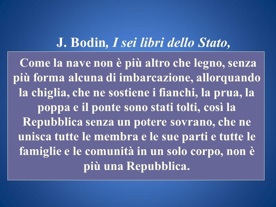 J. Bodin, I sei libri dello Stato, Come la nave non è più altro che legno, senza più forma alcuna di imbarcazione, allorquando la chiglia, che ne sost