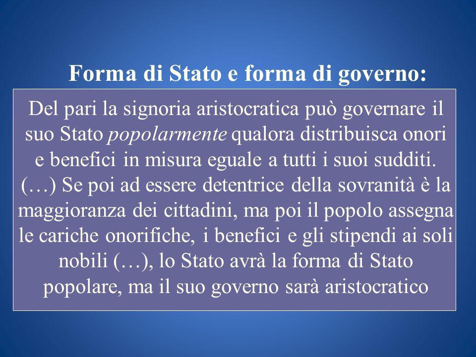 Forma di Stato e forma di governo: Del pari la signoria aristocratica può governare il suo Stato popolarmente qualora distribuisca onori e benefici in