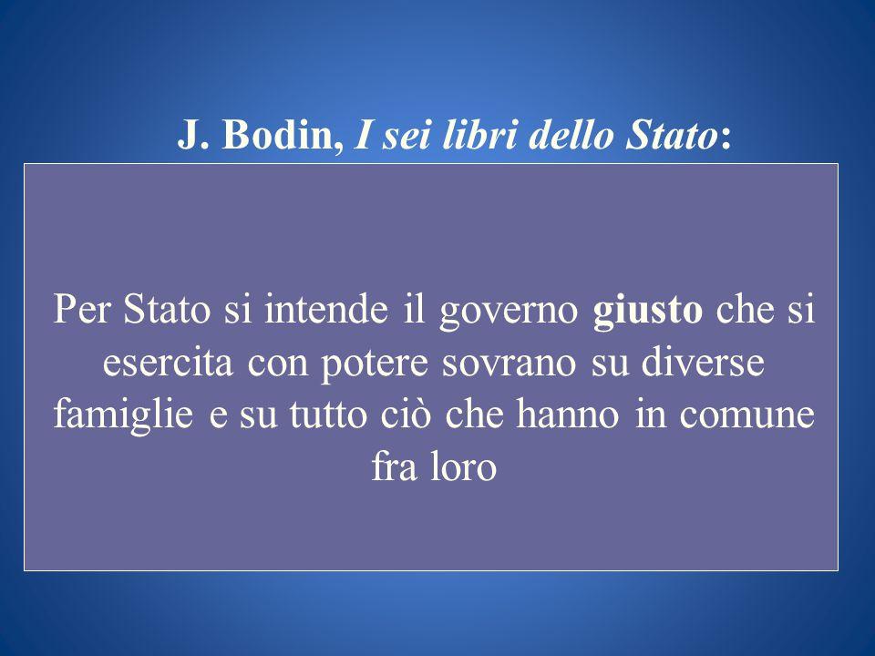 J. Bodin, I sei libri dello Stato: Per Stato si intende il governo giusto che si esercita con potere sovrano su diverse famiglie e su tutto ciò che ha