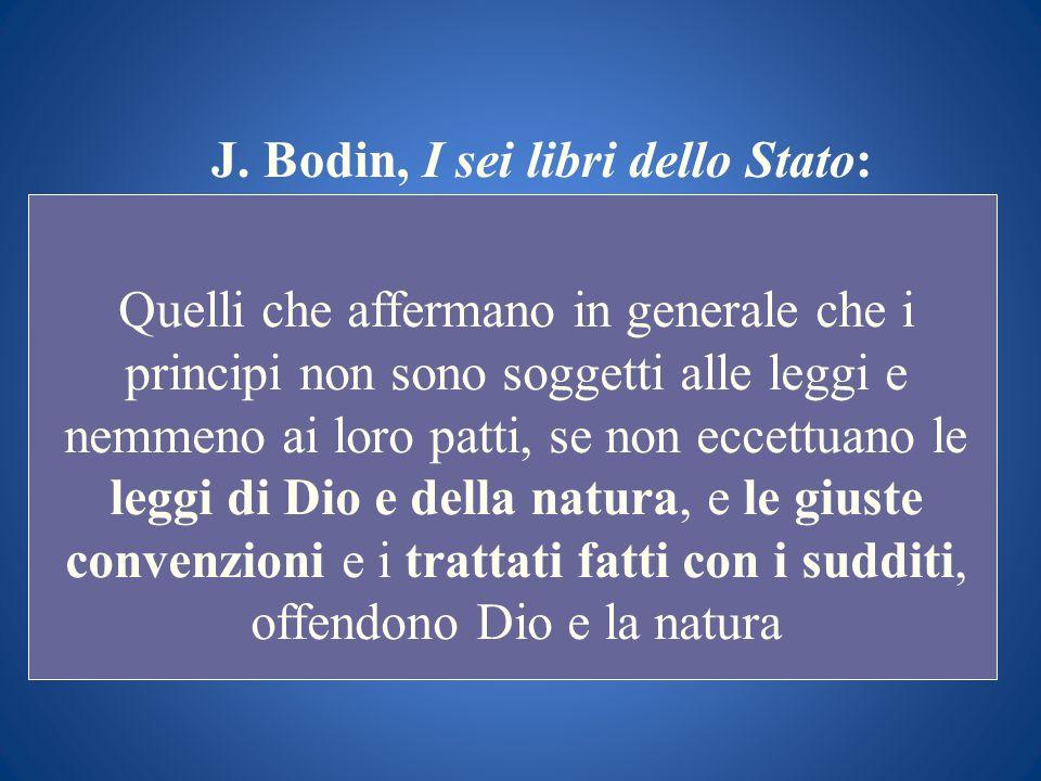 J. Bodin, I sei libri dello Stato: Quelli che affermano in generale che i principi non sono soggetti alle leggi e nemmeno ai loro patti, se non eccett