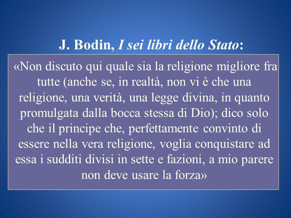 J. Bodin, I sei libri dello Stato: «Non discuto qui quale sia la religione migliore fra tutte (anche se, in realtà, non vi è che una religione, una ve