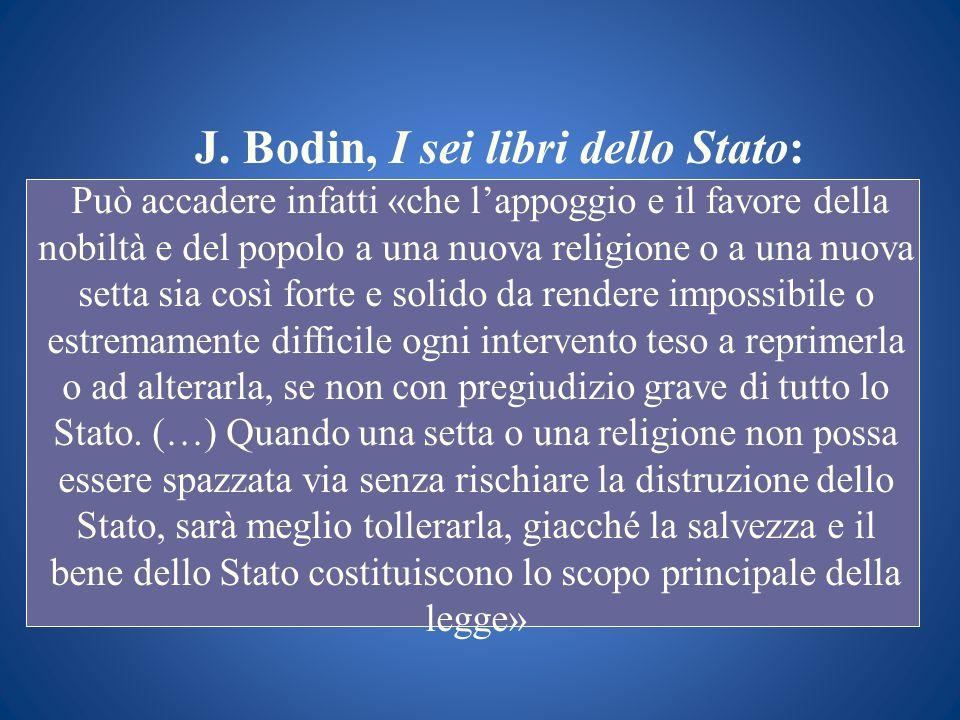 J. Bodin, I sei libri dello Stato: Può accadere infatti «che lappoggio e il favore della nobiltà e del popolo a una nuova religione o a una nuova sett