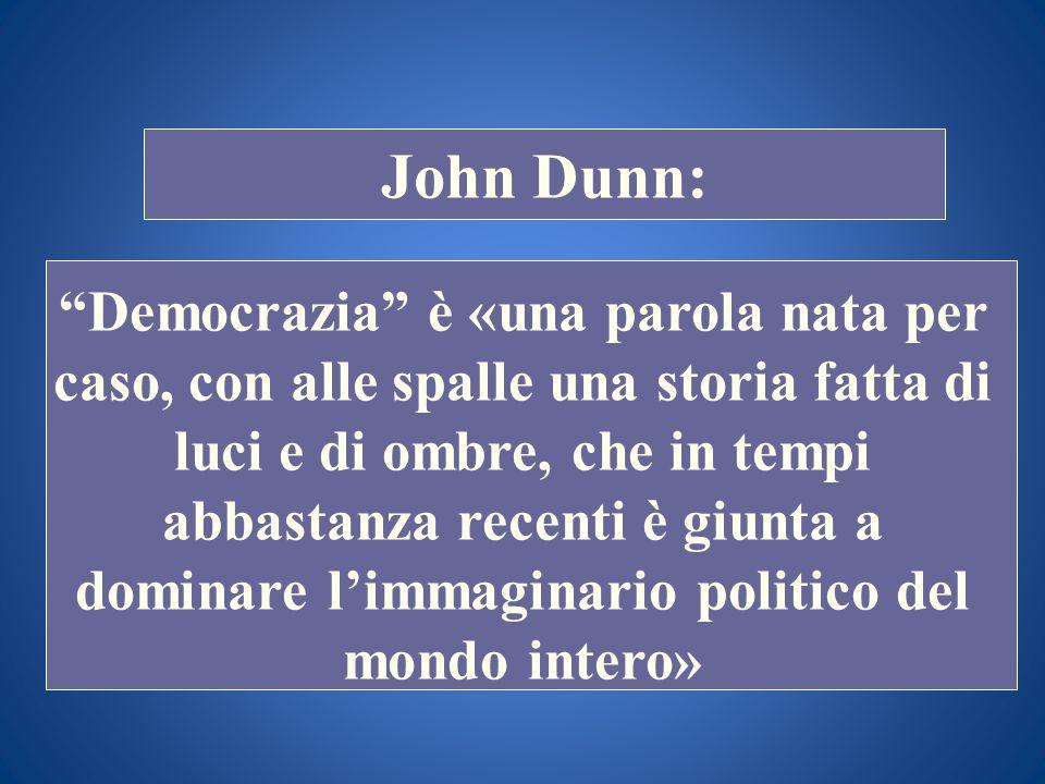 STORIA COSTITUZIONALE John Dunn: Democrazia è «una parola nata per caso, con alle spalle una storia fatta di luci e di ombre, che in tempi abbastanza