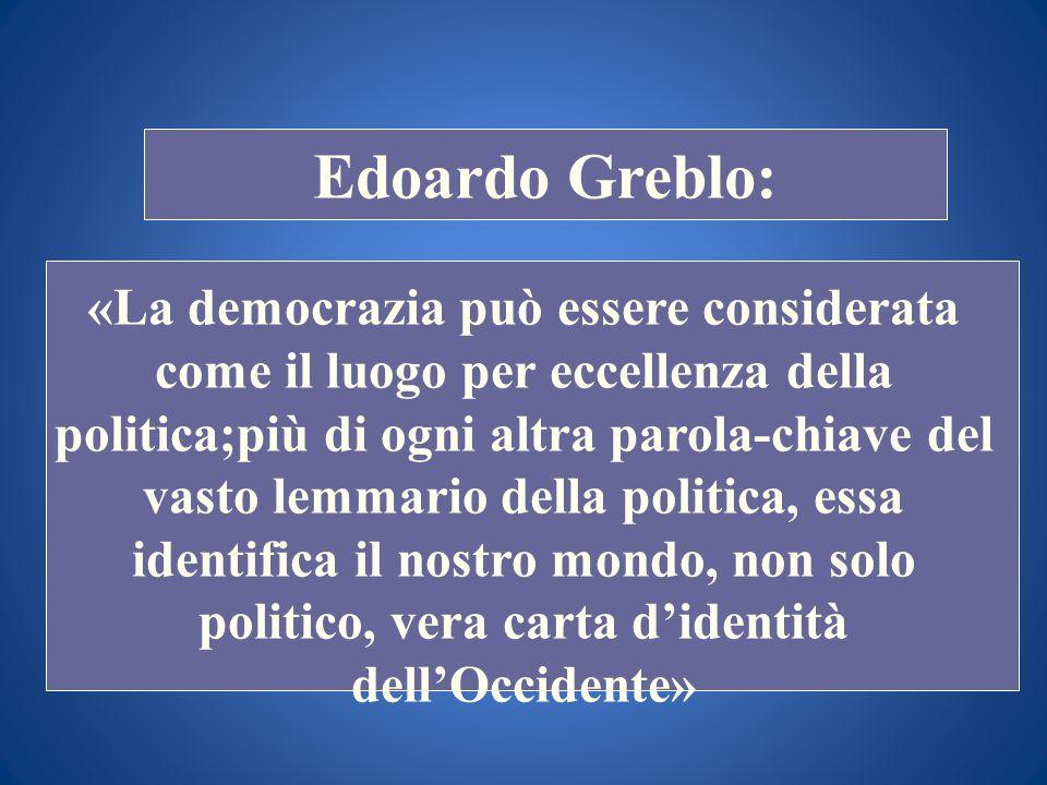 STORIA COSTITUZIONALE Edoardo Greblo: «La democrazia può essere considerata come il luogo per eccellenza della politica;più di ogni altra parola-chiav