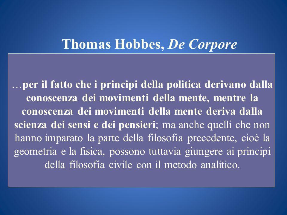 Thomas Hobbes, De Corpore …per il fatto che i principi della politica derivano dalla conoscenza dei movimenti della mente, mentre la conoscenza dei mo