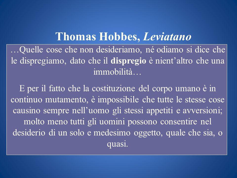 Thomas Hobbes, Leviatano …Quelle cose che non desideriamo, né odiamo si dice che le dispregiamo, dato che il dispregio è nientaltro che una immobilità