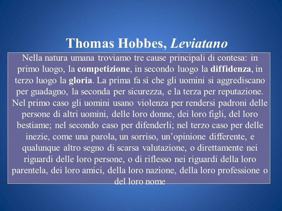 Thomas Hobbes, Leviatano Nella natura umana troviamo tre cause principali di contesa: in primo luogo, la competizione, in secondo luogo la diffidenza,