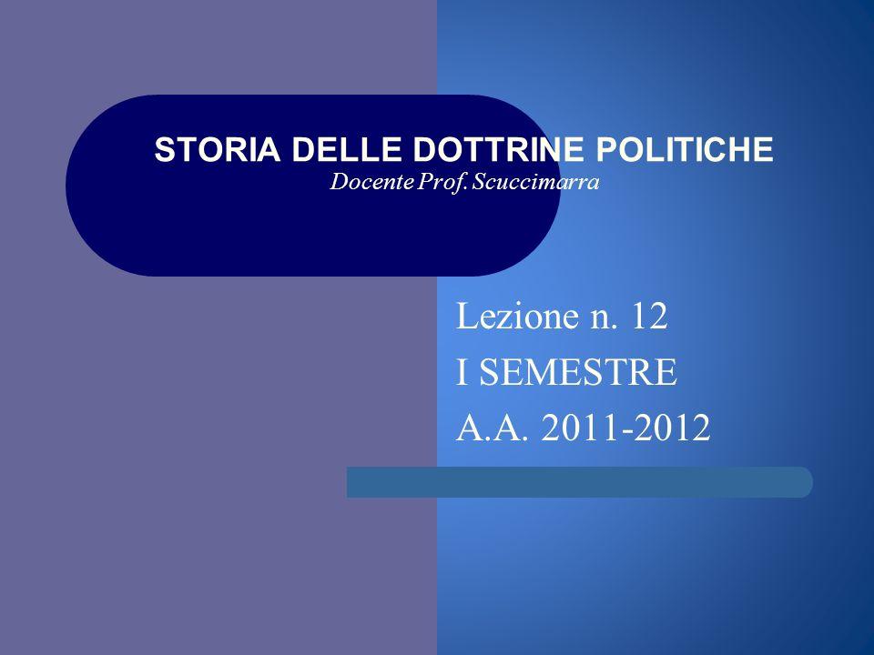 i STORIA DELLE DOTTRINE POLITICHE Docente Prof. Scuccimarra Lezione n. 12 I SEMESTRE A.A. 2011-2012