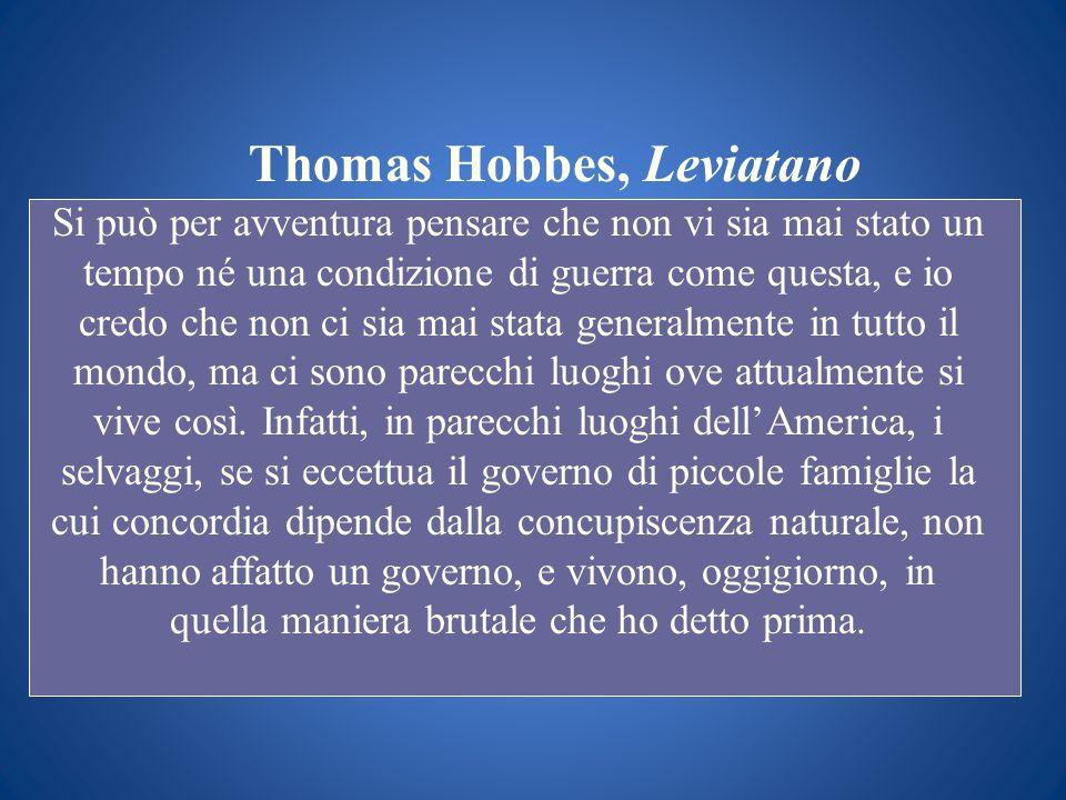 Thomas Hobbes, Leviatano Si può per avventura pensare che non vi sia mai stato un tempo né una condizione di guerra come questa, e io credo che non ci