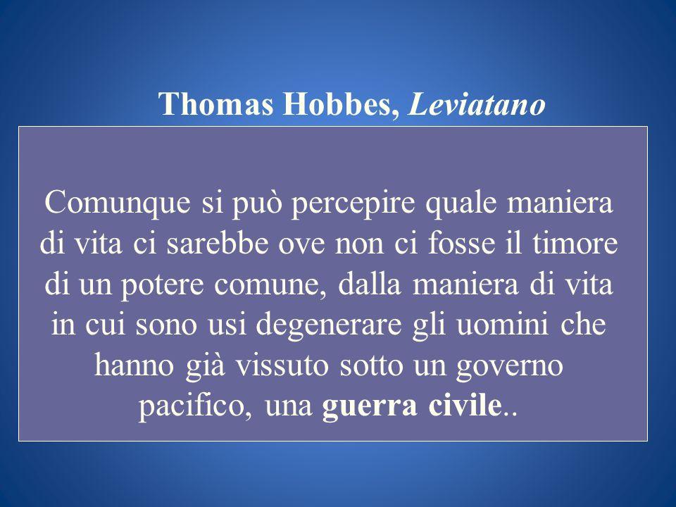 Thomas Hobbes, Leviatano Comunque si può percepire quale maniera di vita ci sarebbe ove non ci fosse il timore di un potere comune, dalla maniera di v