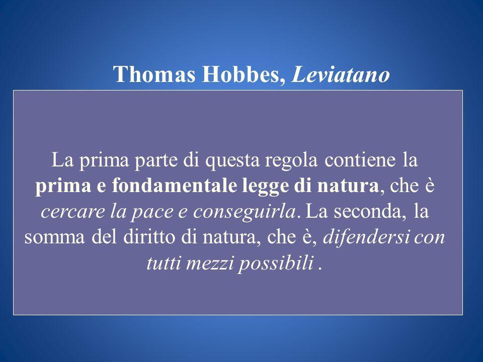 Thomas Hobbes, Leviatano La prima parte di questa regola contiene la prima e fondamentale legge di natura, che è cercare la pace e conseguirla. La sec