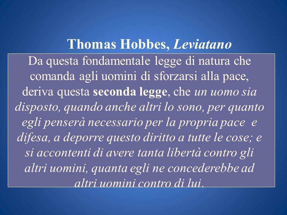 Thomas Hobbes, Leviatano Da questa fondamentale legge di natura che comanda agli uomini di sforzarsi alla pace, deriva questa seconda legge, che un uo