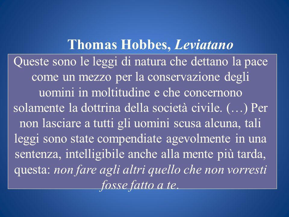 Thomas Hobbes, Leviatano Queste sono le leggi di natura che dettano la pace come un mezzo per la conservazione degli uomini in moltitudine e che conce