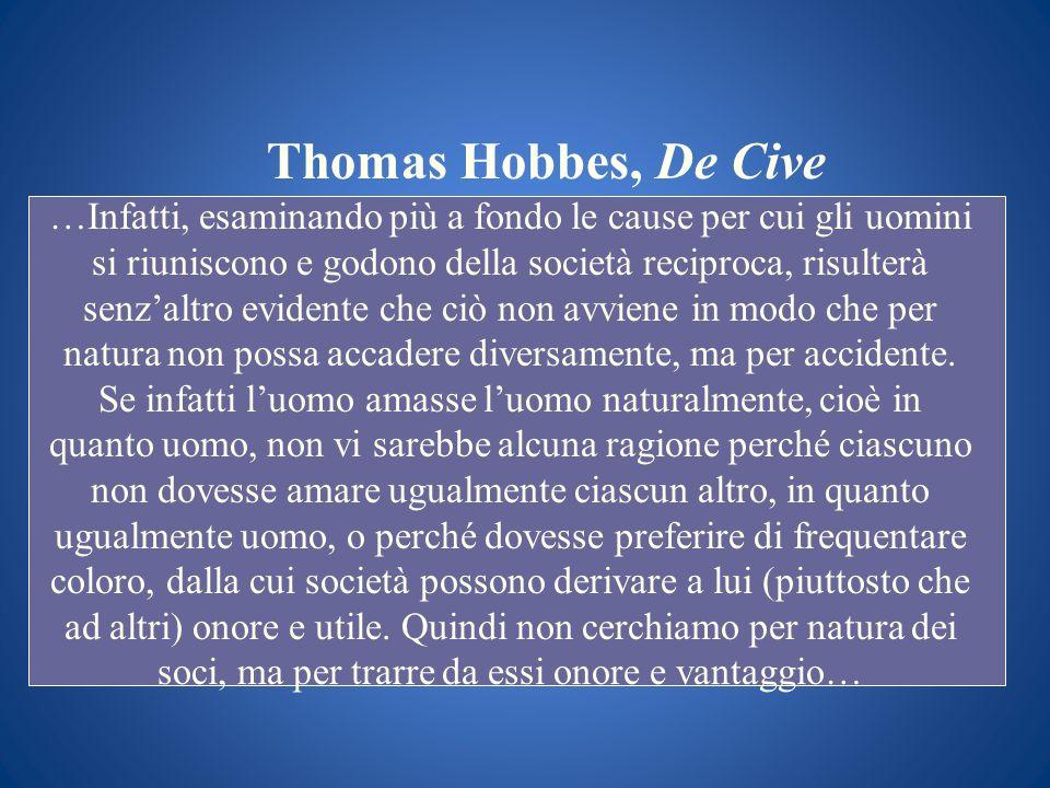Thomas Hobbes, De Cive …Infatti, esaminando più a fondo le cause per cui gli uomini si riuniscono e godono della società reciproca, risulterà senzaltr