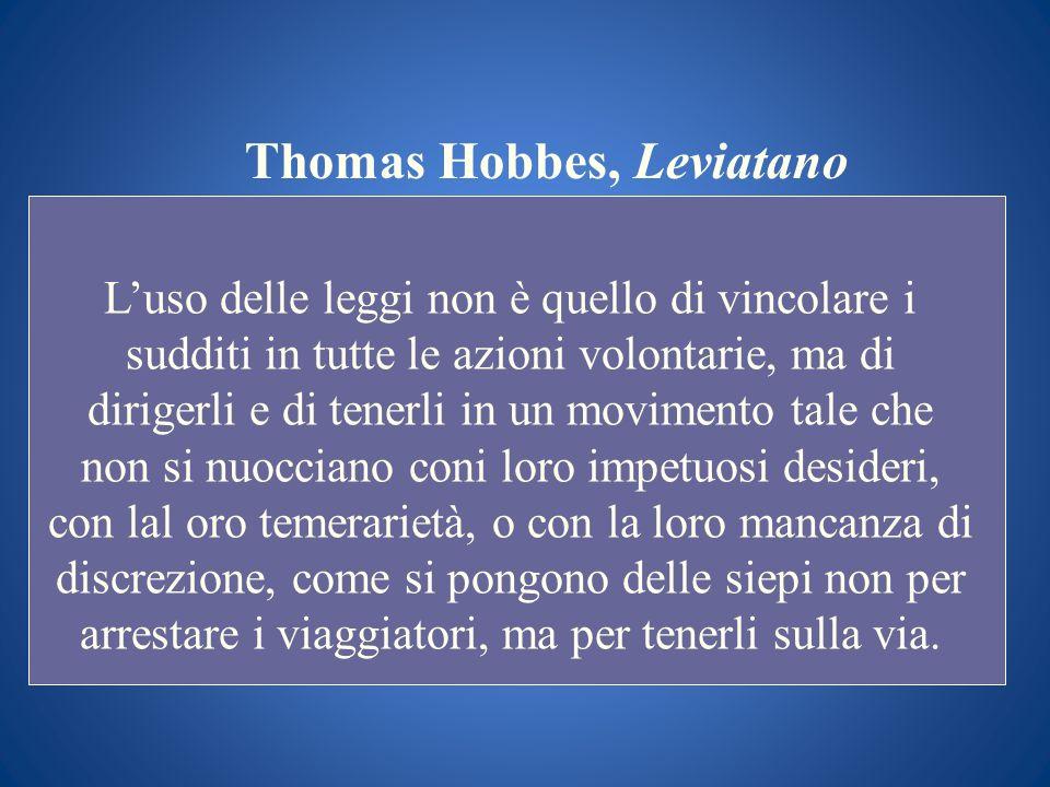 Thomas Hobbes, Leviatano Luso delle leggi non è quello di vincolare i sudditi in tutte le azioni volontarie, ma di dirigerli e di tenerli in un movime