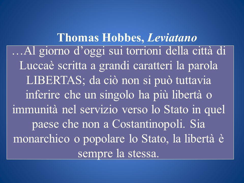 Thomas Hobbes, Leviatano …Al giorno doggi sui torrioni della città di Luccaè scritta a grandi caratteri la parola LIBERTAS; da ciò non si può tuttavia