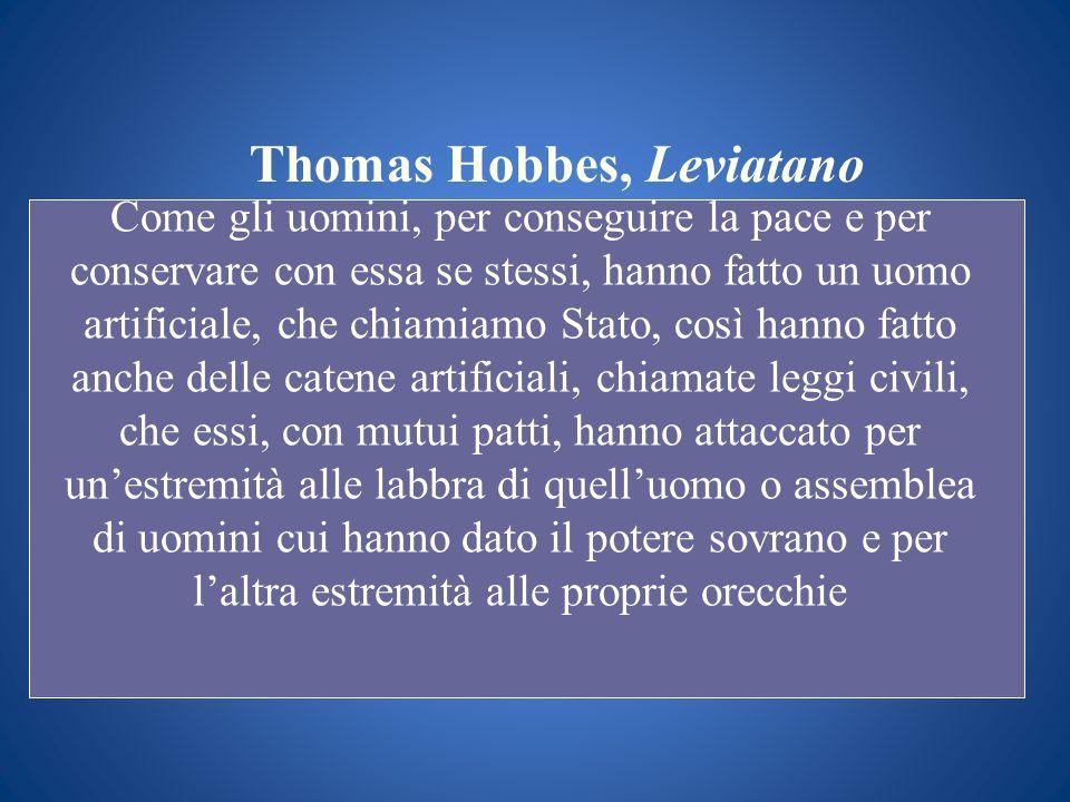 Thomas Hobbes, Leviatano Come gli uomini, per conseguire la pace e per conservare con essa se stessi, hanno fatto un uomo artificiale, che chiamiamo S