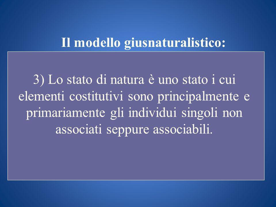 Il modello giusnaturalistico: 3) Lo stato di natura è uno stato i cui elementi costitutivi sono principalmente e primariamente gli individui singoli n
