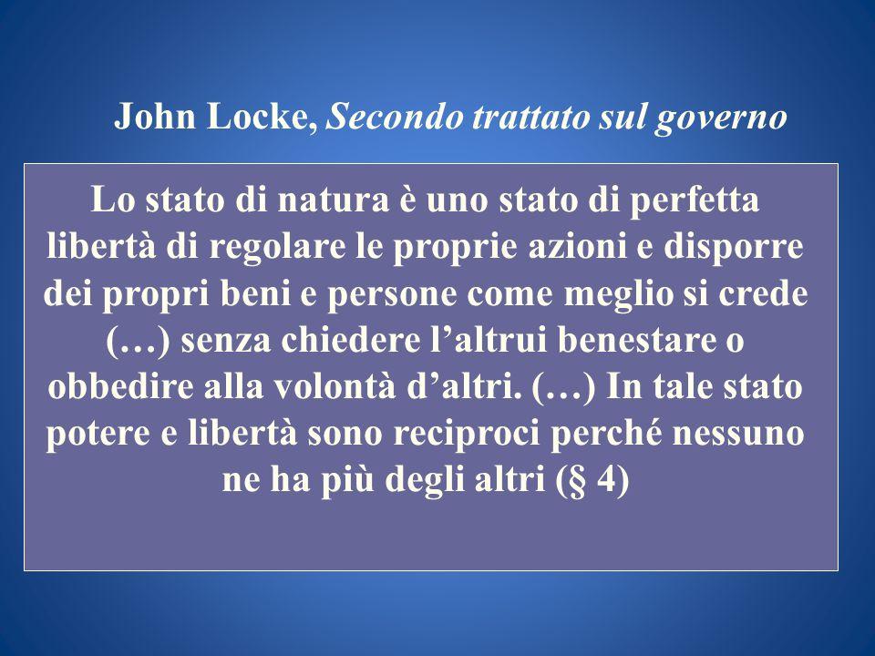 John Locke, Secondo trattato sul governo Lo stato di natura è uno stato di perfetta libertà di regolare le proprie azioni e disporre dei propri beni e
