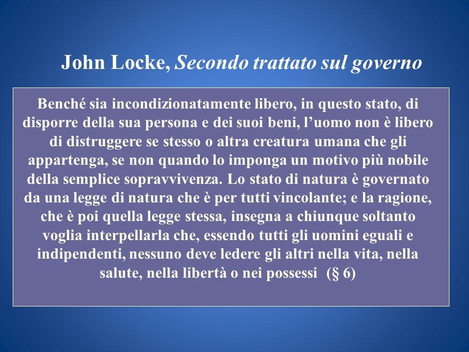 John Locke, Secondo trattato sul governo Benché sia incondizionatamente libero, in questo stato, di disporre della sua persona e dei suoi beni, luomo