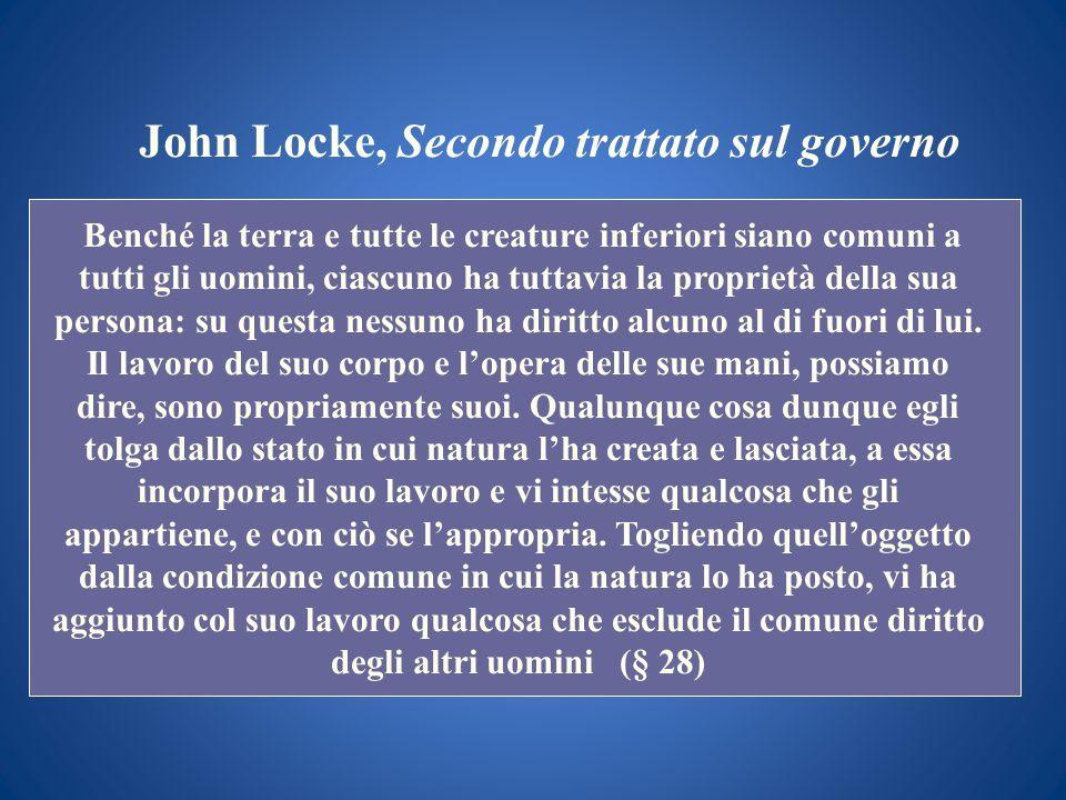 John Locke, Secondo trattato sul governo Benché la terra e tutte le creature inferiori siano comuni a tutti gli uomini, ciascuno ha tuttavia la propri
