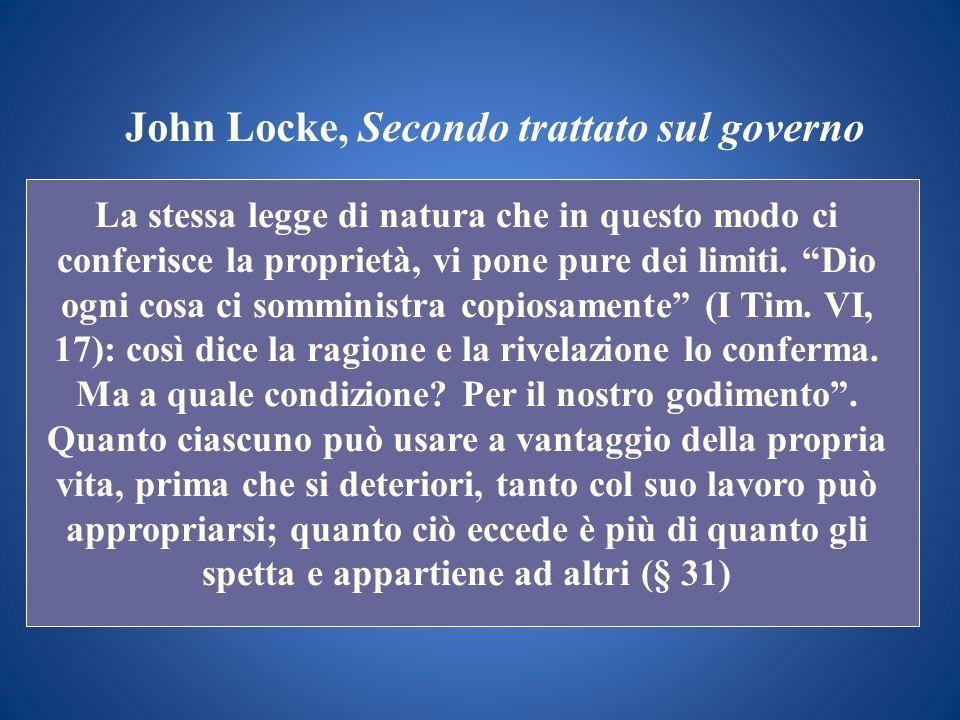 John Locke, Secondo trattato sul governo La stessa legge di natura che in questo modo ci conferisce la proprietà, vi pone pure dei limiti. Dio ogni co